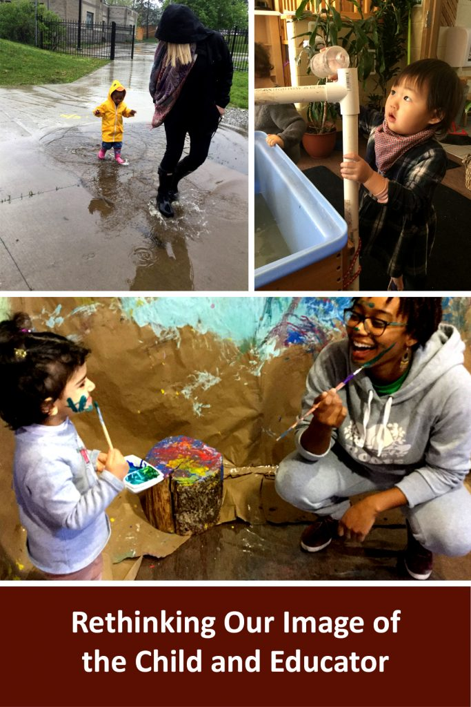 """Webinar title written in white on a brown background reads """"Rethinking Our Image of the Child and Educator"""". Above it are three photos. One photo is of a child and an educator walking/jumping in a large rain puddle. Another photo is of a child pouring water into a white pipe that leads to a sensory tabloe with a look of concentration on their face. The third photo is an educator and a child each painting on their own face with a thin paint brush in a room where the walls and floor are covered in paper that has paint splatters all over it"""