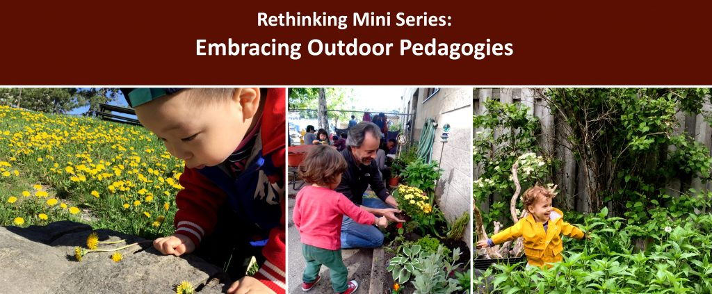 """Webinar Series title written in white text on a brown background read """" Rethinking Mini Series: Embracing Outdoor Pedagogies"""". Below are three photos, one of a child surrounded by grass and yellow dandelions, leaning in to look closer at some dandelions laid out on a large rock, one of a child and adult leaning in to tend to a plant in a garden, and one of a child in a yellow rain jacket with their arms outstretch and a smile on their face as the run through a field of plants that have grown as tall as the child's waist"""